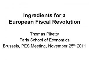 Ingredients for a European Fiscal Revolution Thomas Piketty