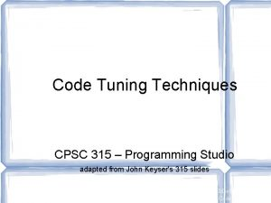 Code Tuning Techniques CPSC 315 Programming Studio adapted