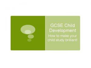 GCSE Child Development How to make your child