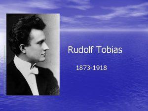 Rudolf Tobias 1873 1918 Esimene kompositsiooniharidusega helilooja Eestis