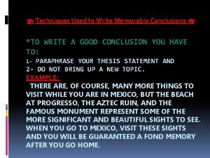 Techniques Used to Write Memorable Conclusions TO WRITE
