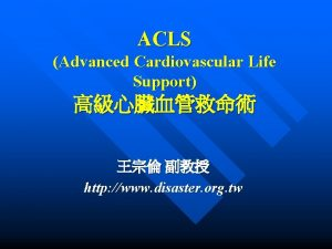 ACLS Advanced Cardiovascular Life Support http www disaster