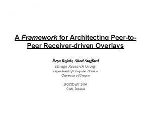 A Framework for Architecting Peerto Peer Receiverdriven Overlays