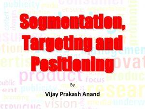 Segmentation Targeting and Positioning By Vijay Prakash Anand