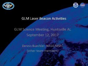 GLM Laser Beacon Activities GLM Science Meeting Huntsville