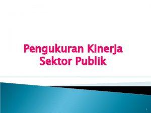 Pengukuran Kinerja Sektor Publik 1 Sistem pengukuran kinerja