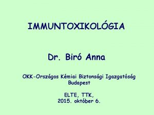 IMMUNTOXIKOLGIA Dr Bir Anna OKKOrszgos Kmiai Biztonsgi Igazgatsg