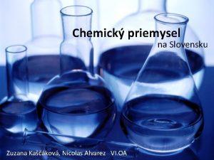 Chemick priemysel na Slovensku Zuzana Kakov Nicolas Alvarez