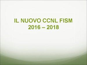 IL NUOVO CCNL FISM 2016 2018 Il vecchio