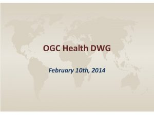 OGC Health DWG February 10 th 2014 OGC