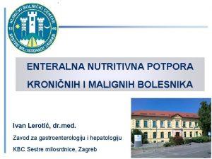 ENTERALNA NUTRITIVNA POTPORA KRONINIH I MALIGNIH BOLESNIKA Ivan