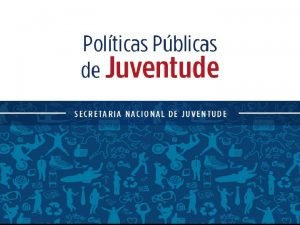 Poltica Nacional de Juventude Juventude no Brasil A