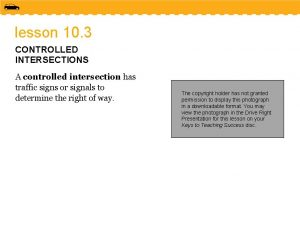 lesson 10 3 CONTROLLED INTERSECTIONS A controlled intersection