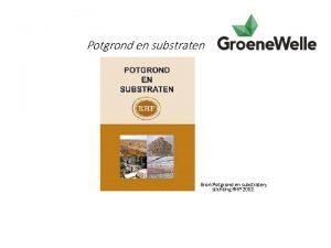 Potgrond en substraten Bron Potgrond en substraten stichting