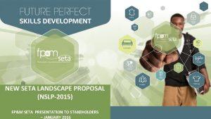 NEW SETA LANDSCAPE PROPOSAL NSLP2015 FPM SETA PRESENTATION