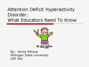 Attention Deficit Hyperactivity Disorder What Educators Need To