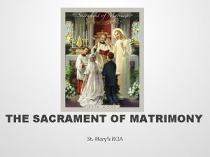 THE SACRAMENT OF MATRIMONY St Marys RCIA What