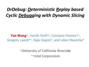 Dr Debug Deterministic Replay based Cyclic Debugging with
