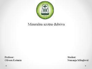Mineralna azotna ubriva Profesor Olivera Koanin Student Nemanja