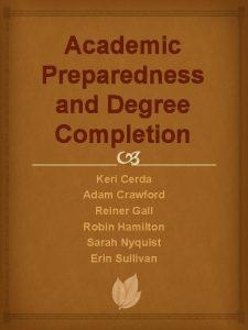 Academic Preparedness and Degree Completion Keri Cerda Adam