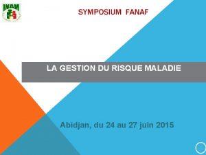 SYMPOSIUM FANAF LA GESTION DU RISQUE MALADIE Abidjan