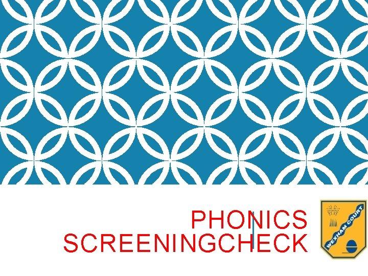 PHONICS SCREENINGCHECK WHAT IS PHONICS Phonics is a
