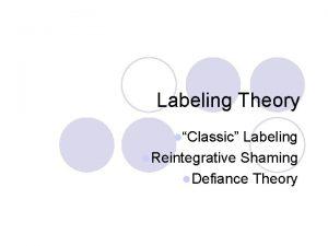 Labeling Theory lClassic Labeling l Reintegrative Shaming l