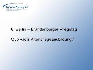 8 Berlin Brandenburger Pflegetag Quo vadis Altenpflegeausbildung Personalbedarf
