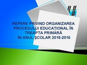 REPERE PRIVIND ORGANIZAREA PROCESULUI EDUCAIONAL N TREAPTA PRIMAR
