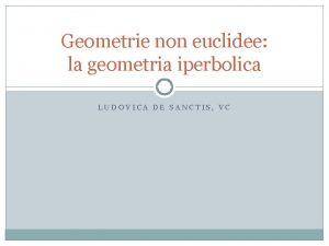Geometrie non euclidee la geometria iperbolica LUDOVICA DE