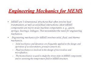 Engineering Mechanics for MEMS MEMS are 3 dimensional