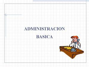 ADMINISTRACION BASICA DEFINICION La administracin es un proceso