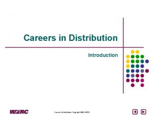 Careers in Distribution Introduction Careers in Distribution Copyright