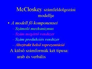 Mc Closkey szmfeldolgozsi modellje A modell f komponensei