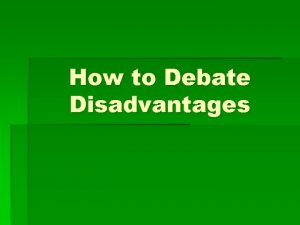 How to Debate Disadvantages Selecting disadvantages to run