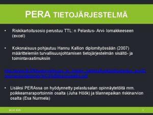 PERA TIETOJRJESTELM Riskikartoitusosio perustuu TTL n Pelastus Arvi
