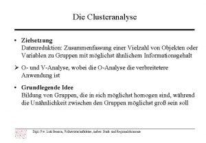 Die Clusteranalyse Zielsetzung Datenreduktion Zusammenfassung einer Vielzahl von