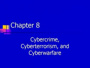 Chapter 8 Cybercrime Cyberterrorism and Cyberwarfare Cybercrime Illegal