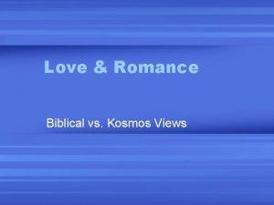 Love Romance Biblical vs Kosmos Views Alternative Views