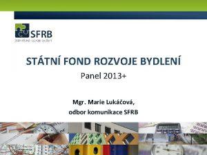 STTN FOND ROZVOJE BYDLEN Panel 2013 Mgr Marie