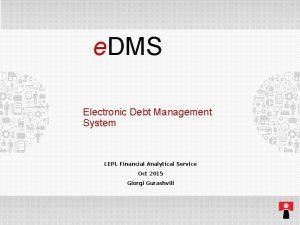 e DMS Electronic Debt Management System LEPL Financial