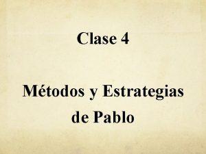 Clase 4 Mtodos y Estrategias de Pablo Apostol