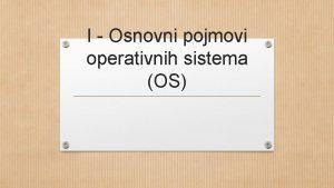 I Osnovni pojmovi operativnih sistema OS ta emo