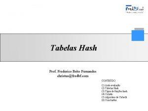 Tabelas Hash Prof Frederico Brito Fernandes christusfredbf com