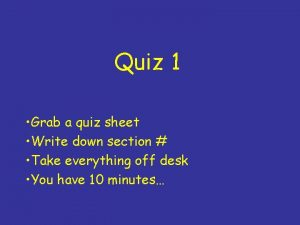 Quiz 1 Grab a quiz sheet Write down