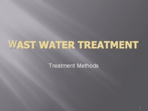 WAST WATER TREATMENT Treatment Methods 1 Biological Treatment