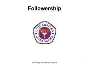 Followership Bn RPeng ManajemenChap09 1 Followership Ability to