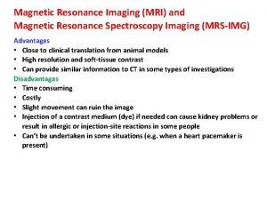 Magnetic Resonance Imaging MRI and Magnetic Resonance Spectroscopy