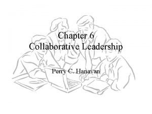 Chapter 6 Collaborative Leadership Perry C Hanavan Collaborative