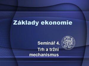Zklady ekonomie Semin 4 Trh a trn mechanismus